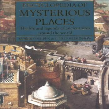 Encyclopedia of Mysterious Places: The Life and Legends of