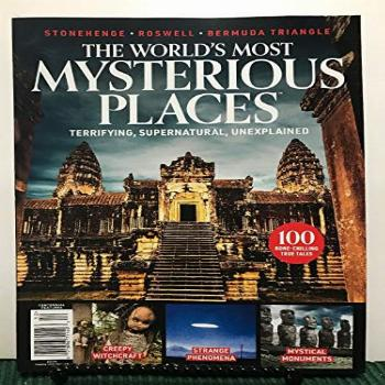 Worlds Most Mysterious Places Bone Chilling True Tales 2019