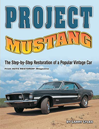 Project Mustang The Step-by-Step Restoration of a Popular